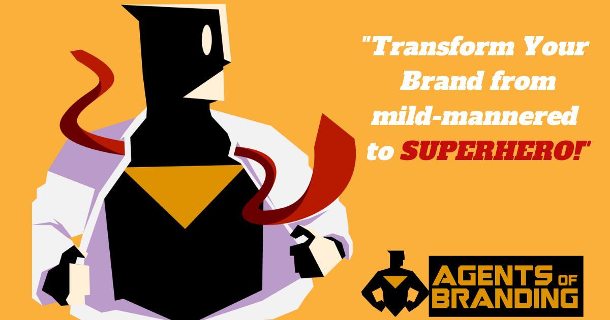 Mild Mannered to Superhero – Brand Transformation